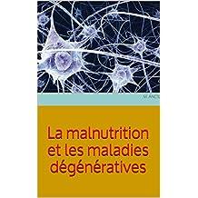La malnutrition et les maladies dégénératives (French Edition)