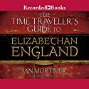 The Time Traveler's Guide to Elizabethan England Audiobook by Ian Mortimer Narrated by Mike Grady