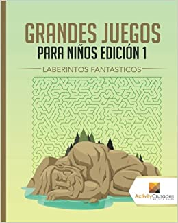 Grandes Juegos Para Niños Edición 1 : Laberintos Fantásticos (Spanish Edition): Activity Crusades: 9780228218777: Amazon.com: Books