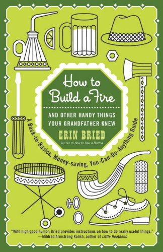 How to Build a Fire: And Other Handy Things Your Grandfather Knew by [Bried, Erin]