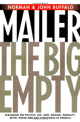 The Big Empty: Dialogues on Politics, Sex, God, Boxing, Morality, Myth, Poker and Bad Conscience in America