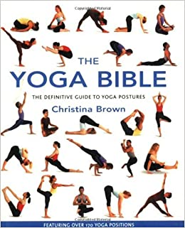 The Yoga Bible: The Definitive Guide to Yoga Postures by ...