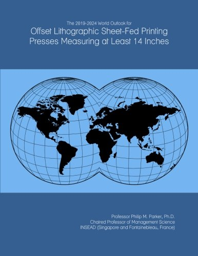 The 2019-2024 World Outlook for Offset Lithographic Sheet-Fed Printing Presses Measuring at Least 14 Inches