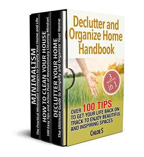 Declutter and Organize Home Handbook: 3 Manuscripts- Over 100 Tips to Get Your...