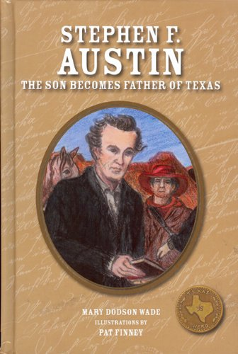 Download Stephen F. Austin: The Son Becomes Father of Texas (Texas Heroes For Young Readers) pdf