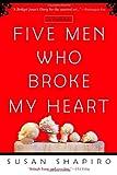 Five Men Who Broke My Heart, Susan Shapiro, 0385337795