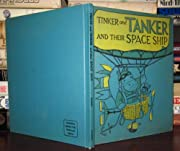 Tinker and Tanker and their space ship,…