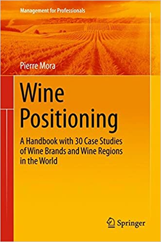 Book Wine Positioning: A Handbook with 30 Case Studies of Wine Brands and Wine Regions in the World (Management for Professionals)