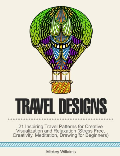Download Travel Designs: 21 Inspiring Travel Patterns for Relaxation, Stress Relief and Creativity pdf