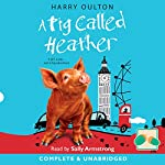A Pig Called Heather | Harry Oulton