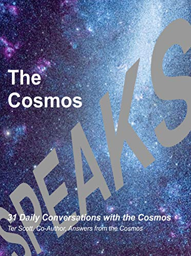 The Cosmos Speaks: 31 Daily Conversations with the Cosmos by [Scott, Terry (Ter)]