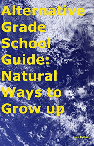 Alternative Grade School Guide: Natural Ways to Grow up
