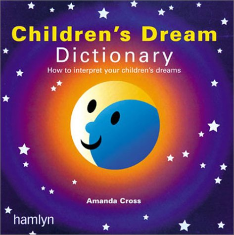 The Children's Dream Dictionary: How to Interpret Your Children's Dreams