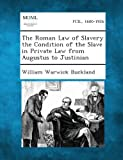 img - for The Roman Law of Slavery the Condition of the Slave in Private Law from Augustus to Justinian by William Warwick Buckland (2013-09-04) book / textbook / text book