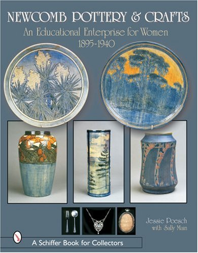 (Newcomb Pottery & Crafts: An Educational Enterprise for Women, 1895-1940 (Schiffer Book for Collectors))