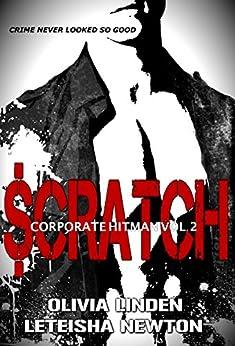 SCRATCH (Corporate Hitman Book 2) by [Linden, Olivia, Newton, LeTeisha]