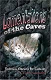 Lamentations of the Caves, Rebecca De Caissie, 1424100917