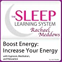 Energy Boost, Increase Your Energy with Hypnosis, Meditation, and Relaxation: The Sleep Learning System with Rachael Meddows Speech by Joel Thielke Narrated by Rachael Meddows