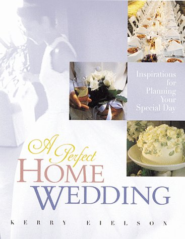 A Perfect Home Wedding: Inspirations for Planning Your Special Day Text fb2 book
