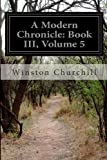A Modern Chronicle: Book III, Volume 5, Winston Churchill, 1499654634