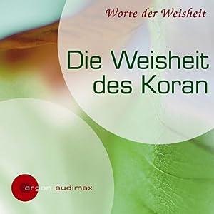 Die Weisheit des Koran Hörbuch