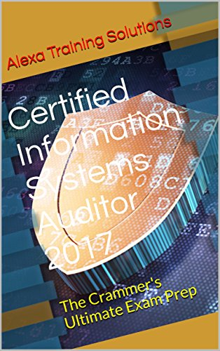 Certified Information Systems Auditor 2017: The Crammer's Ultimate Exam Prep