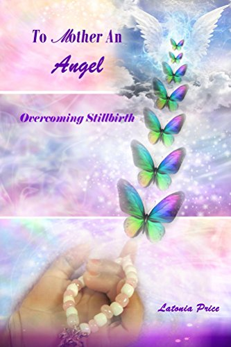 To Mother An Angel: Overcoming Stillbirth by Latonia Price