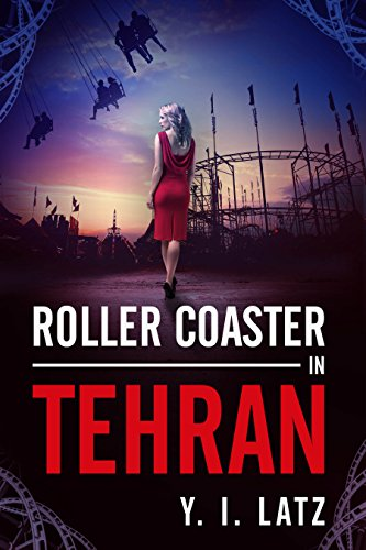 Roller Coaster In Tehran by Y. I. Latz ebook deal