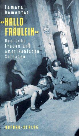 Hallo Fräulein. Deutsche Frauen und amerikanische Soldaten