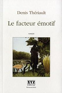Le facteur émotif : roman, Thériault, Denis