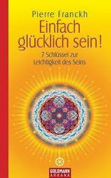 Einfach glücklich sein!: 7 Schlüssel zur Leichtigkeit des Seins (German Edition)