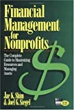Financial Management for Nonprofits : The Complete Guide to Maximizing Resources and Managing Assets, Shim, Jae K. and Siegel, Joel G., 0786308508