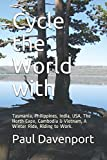 Cycle the World with: Tasmania, Philippines, India, USA, The North Cape, Cambodia & Vietnam, A Winter Ride, Riding to Work. (Cycling the world)