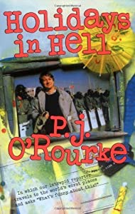 Holidays in Hell: In Which Our Intrepid Reporter Travels to the World's Worst Places and Asks, What's Funny About This (O'Rourke, P. J.) by P. J. O'Rourke (2000-06-01)