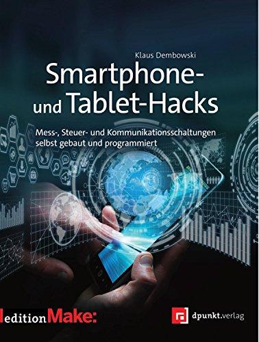 Smartphone- und Tablet-Hacks: Mess-, Steuer- und Kommunikationsschaltungen selbst gebaut und programmiert (Edition Make:) (German Edition)