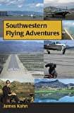 Southwestern Flying Adventures, James S. Kohn, 1931807140