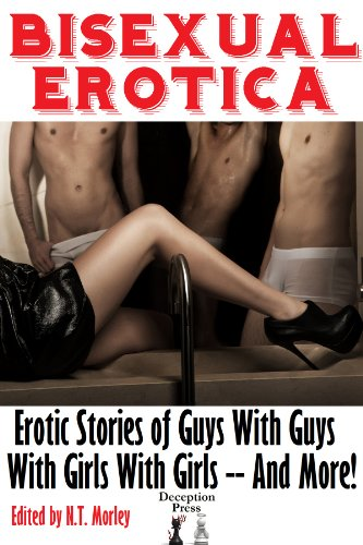 Bisexual Erotica Explicit Stories Of Girls With Girls With Guys With Guys And More