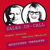 Begeistert verkaufen (Sales-up-Call) | Stephan Heinrich, Gabriele Fähndrich