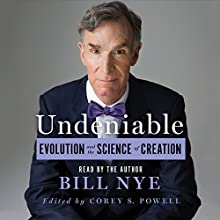 Undeniable: Evolution and the Science of Creation Audiobook by Bill Nye Narrated by Bill Nye