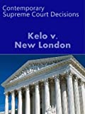 Kelo v. New London, 545 US 469 (2005) (Contemporary Case Law Series)