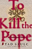 To Kill the Pope, Tad Szulc, 0684837811
