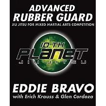 Advanced Rubber Guard: Jiu-Jitsu for Mixed Martial Arts Competition