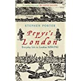 Pepys's London: Everyday Life in London 1650-1703