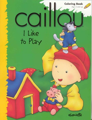 Caillou I Like to Play (Coloring Book) pdf epub