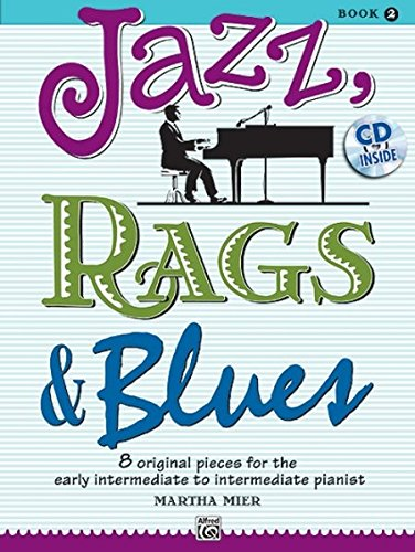 Jazz, Rags & Blues, Bk 2: 8 Original Pieces for the Early Intermediate to Intermediate Pianist, Book & CD (Jazz Alfred Rags)