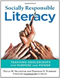 Socially Responsible Literacy : Teaching Adolescents for Purpose and Power, Selvester, Paula M. and Summers, Deborah G., 0807753726