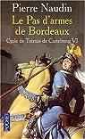 Cycle de Tristan de Castelreng, tome 6 : Le Pas d'armes de Bordeaux par Naudin