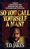 So You Call Yourself a Man?, T. D. Jakes, 1577780264