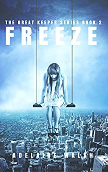 Freeze: A Dystopian Urban Fantasy Military Romance (The Great Keeper Series Book 2) by [Walsh, Adelaide]