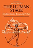 The Human Stage : English Theatre Design, 1567-1640, Orrell, John, 0521308593